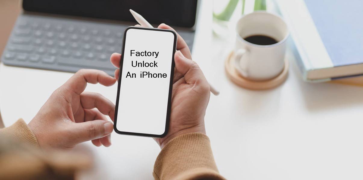 Factory Unlock An iPhone