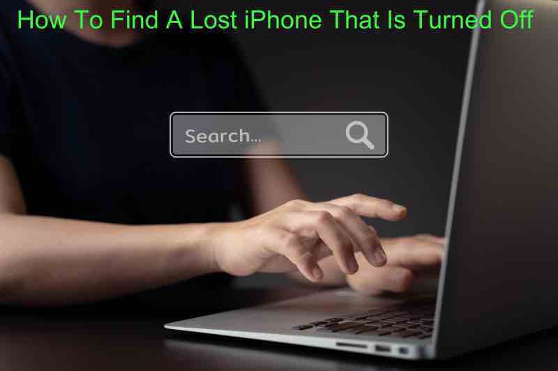 How To Find A Lost iPhone That Is Turned Off